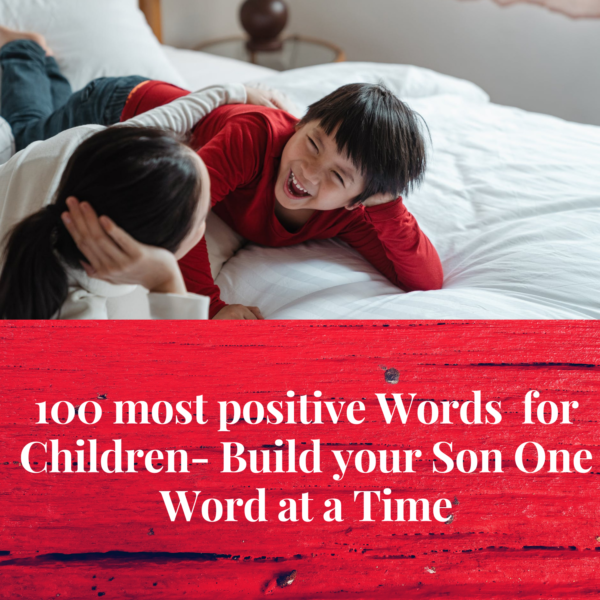 100 Positive Words for Children - Build your Son One word at a Time