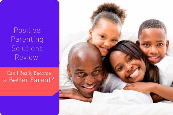 Positive Parenting Solutions: Can I really become a better parent